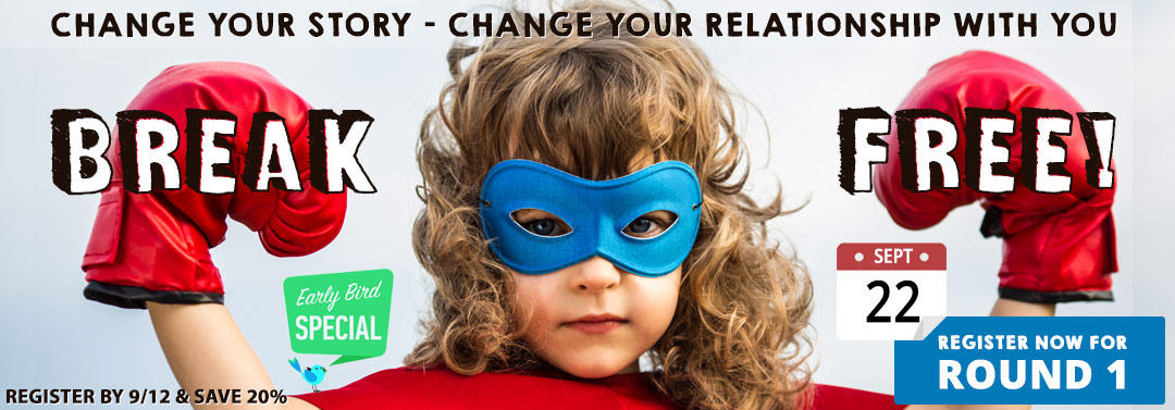 BREAK FREE! Change Your Story. Change Your Relationship With You.