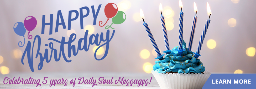 Daily Messages for Your Soul - Celebrating 5 Years!