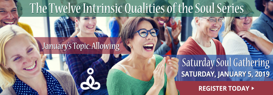 THE TWELVE INTRINSIC QUALITIES OF THE SOUL SERIES - JANUARY 2019 - ALLOWING